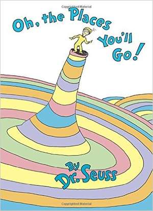 Oh The Places You Will Go, Dr. Seuss